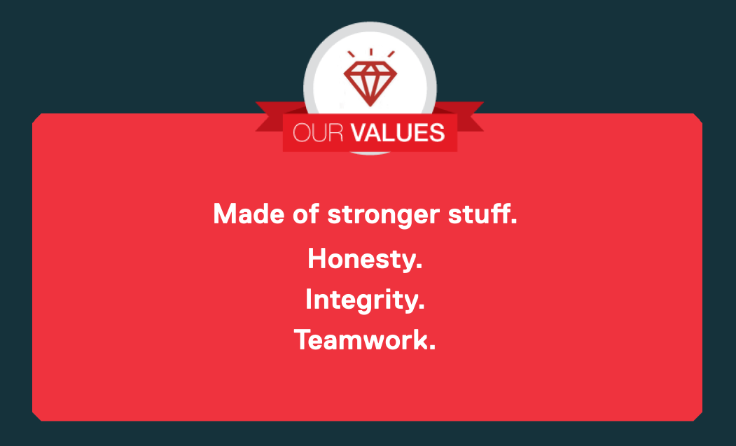 Our Values: Made of stronger stuff. Honesty. Integrity. Teamwork.